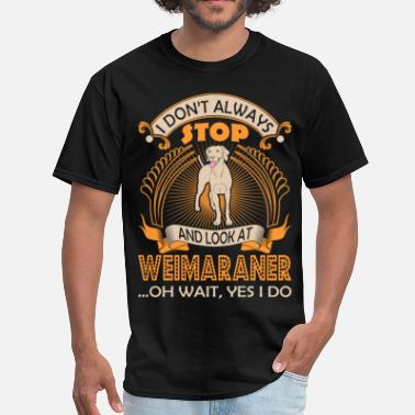 I Dont Always Look At Weimaraner Dog Yes I Do Tees - Men's T-Shirt