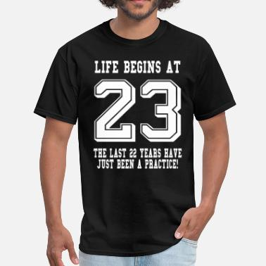 23rd Birthday Life Begins At 23... 23rd Birthday - Men's T-Shirt