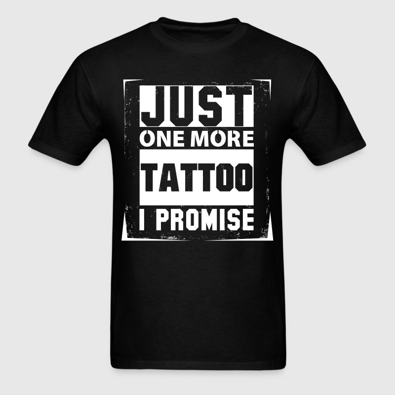 Just One More Tattoo I Promise - Men's T-Shirt