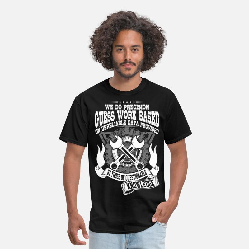 Work T-Shirts - We Do Precision Guess Work Based On Unreliable - Men's T-Shirt black