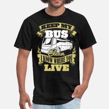 Bus Keep My Bus Clean I Know Where You Live Bus Driver - Men's T-Shirt