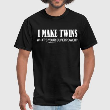 Twins Superpower I make twins what's your superpower - Men's T-Shirt