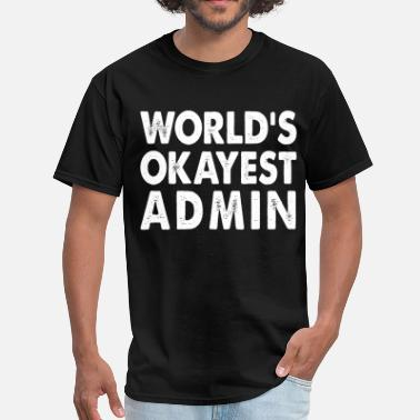 Administrator Admin World's Okayest Admin Administrator Administration - Men's T-Shirt