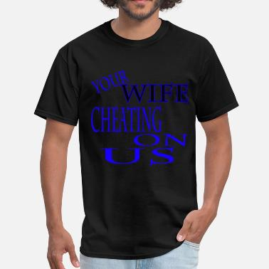 Side Chick Your Wife is Cheating on Us - Men's T-Shirt
