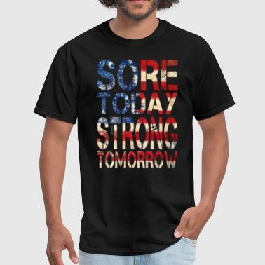 Sore Today Strong Tomorrow - Men's T-Shirt
