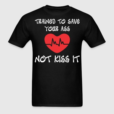 Trained To Save Your Ass Not Kiss It - Men's T-Shirt