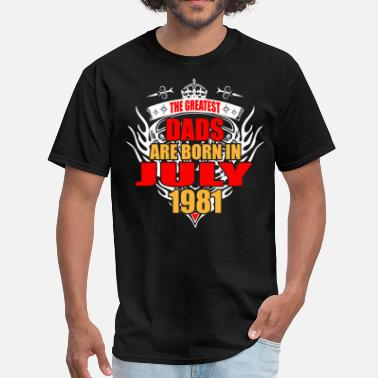 July 1981 The Greatest Dads are born in July 1981 - Men's T-Shirt