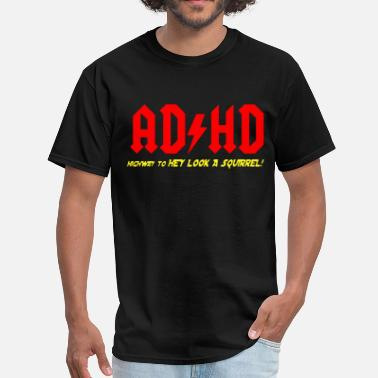 Ritalin ADHD Highway to hey look a suirrell - Men's T-Shirt
