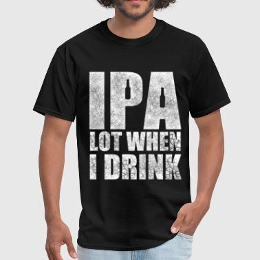 Intoxicated IPA a lot when i drink. - Men's T-Shirt