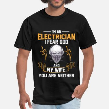 Electrical Engineer Clothing Electrician - I fear god and my wife - Men's T-Shirt