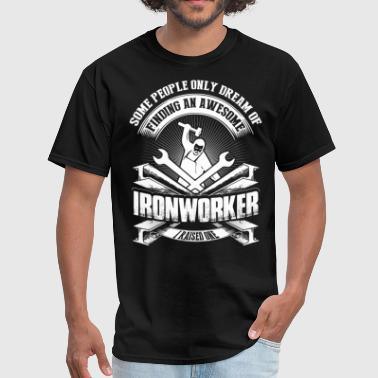 Ironworkers I Raised An Awesome Ironworker T Shirt - Men's T-Shirt