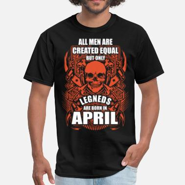 Born In April All Men are Created Equal But Only Legends are Bor - Men's T-Shirt
