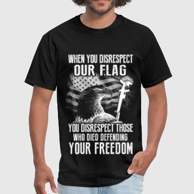 Patriotic Funny Patriot – Don't disrespect our flag - Men's T-Shirt