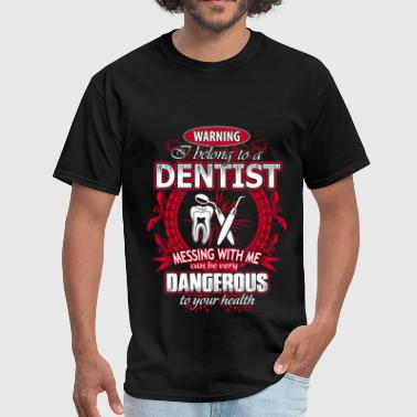 Dentist Chick Dentist - Messing with me can be very dangerous - Men's T-Shirt