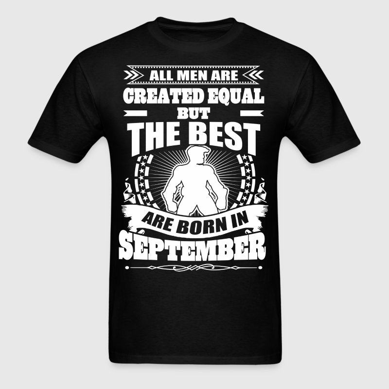 All Men Created Equal But Best Born In September - Men's T-Shirt