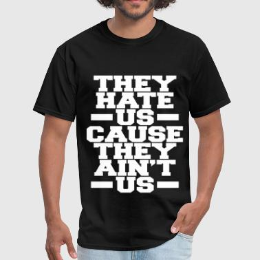 They Hate Us Cause They Aint Us They Hate Us Cause They Ain't Us - Men's T-Shirt