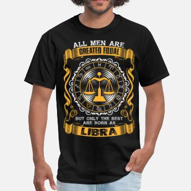 Libra Zodiac Clothing All Men Are Created Equal But Only The Best Are - Men's T-Shirt