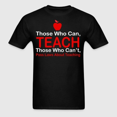 Those Who Can Teach Those Who Cant Pass Laws - Men's T-Shirt