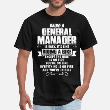 Being A General Manager Is Easy Its Like Riding A Bike Except The Bike Is On Fire Being A General Manager... - Men's T-Shirt