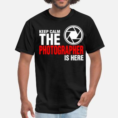 Keep Calm And Photograph Keep Calm The Photographer Is Here - Men's T-Shirt