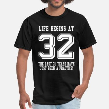 Life Begins At 32 Life Begins At 32... 32nd Birthday - Men's T-Shirt