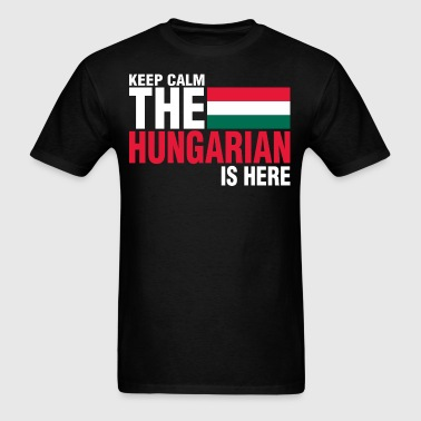 Keep Calm Fear The Hungarian Is Here - Men's T-Shirt