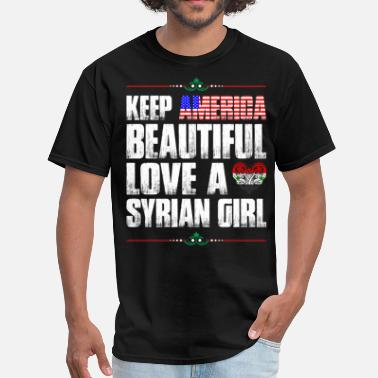 I Love Syrian Keep America Beautiful Love A Syrian Girl - Men's T-Shirt