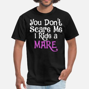 Scared Ride You Dont Scare Me I Ride A Mare - Men's T-Shirt