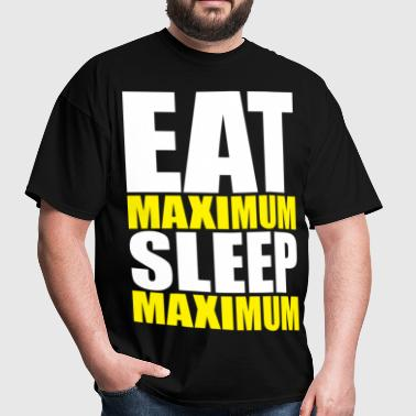 Eat Maximum, Sleep Maximum - Men's T-Shirt