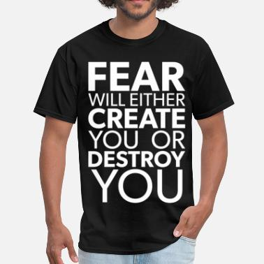 Destroy Gym Fear Will Either Create You Or Destroy You - Men's T-Shirt