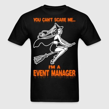 You Cant Scare Me Im A Event Manager - Men's T-Shirt