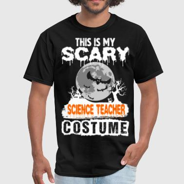 Science Teacher Costume This is my Scary Science Teacher Costume - Men's T-Shirt