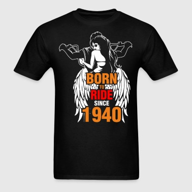 Born to Ride Since 1940 - Men's T-Shirt