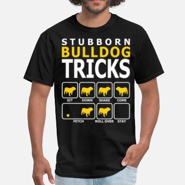 Trick Dog Stubborn Bulldog Dog Tricks - Men's T-Shirt