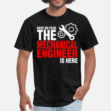 Engineering Have No Fear The Mechanical Engineer Is Here - Men's T-Shirt