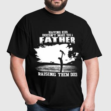 Fathers Day - Raising kids makes you a father - Men's T-Shirt