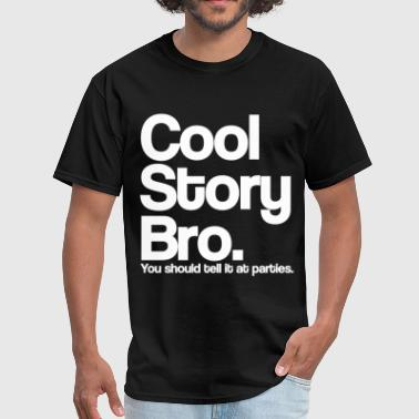 Cool Story Bro Tell It At Parties White Design - Men's T-Shirt