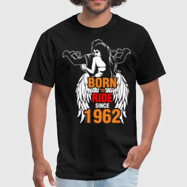 Born to Ride Since 1962 - Men's T-Shirt