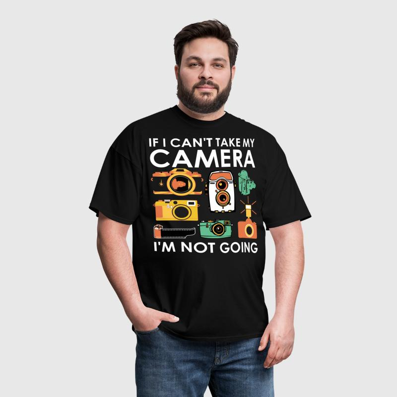 If I Cant Take My Camera I Am Not Going - Men's T-Shirt
