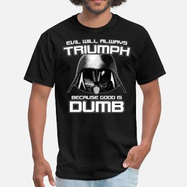 Evil Will Always Triumph Because Good Is Dumb Evil Will Always Triumph Because Good Is Dumb - Men's T-Shirt
