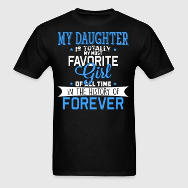 My Daughter Is Totally My Most Favorite Girl - Men's T-Shirt
