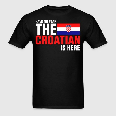 Have No Fear The Croatian Is Here - Men's T-Shirt