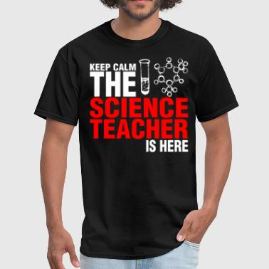 Keep Calm The Science Teacher Is Here - Men's T-Shirt