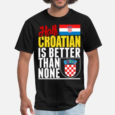 Croatian Half Croatian Is Better Than None - Men's T-Shirt
