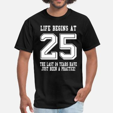 b2b4b1996 25th Birthday Life Begins At 25... 25th Birthday - Men'. Men's T-Shirt