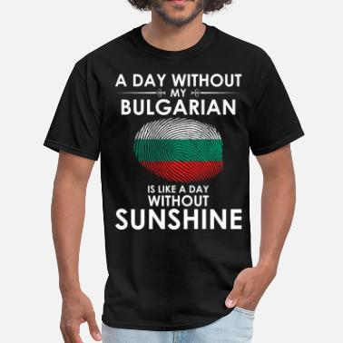 Bulgarian Girl Day Without Bulgarian Is Day Without Sunshine - Men's T-Shirt