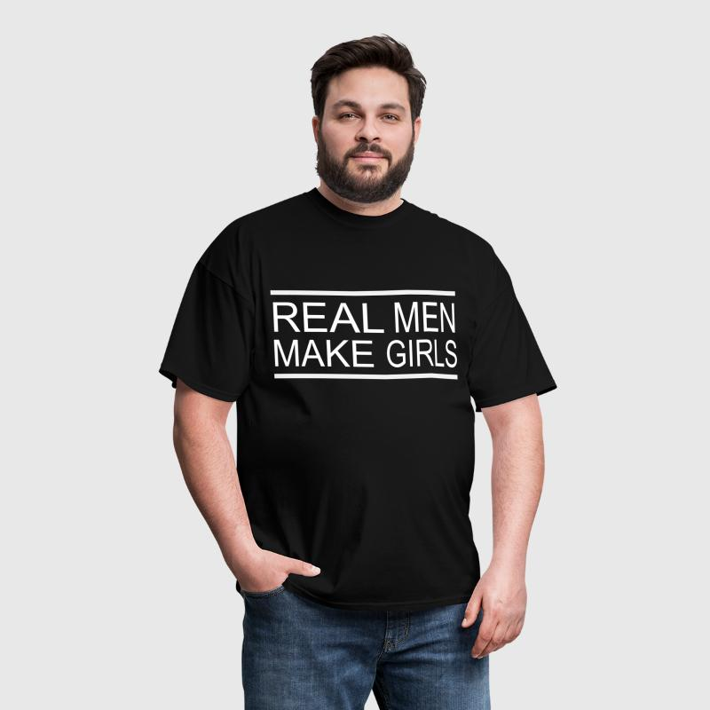 Real man Make girls - Men's T-Shirt