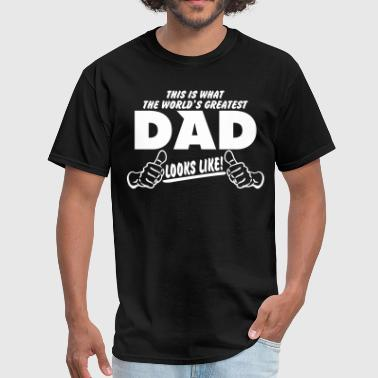 This Is What The Worlds Greatest Dad Looks Like THIS IS WHAT THE WORLDS GREATEST DAD LOOKS LIKE - Men's T-Shirt
