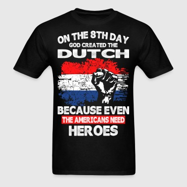 On The 8th Day God Created The Dutch - Men's T-Shirt