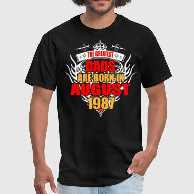 The Greatest Dads are born in August 1987 - Men's T-Shirt